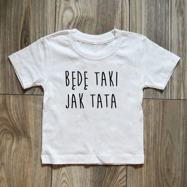 koszulka będę taki jak tata